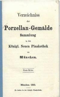 Verzeichniss der Porzellan-Gemälde Sammlung in der Königl. Neuen Pinakothek zu München