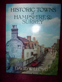Historic Towns in Hampshire & Surrey : various building styles by David W.Lloyd - First Edition - 1992 - from R. E. Coomber  (SKU: 2583)