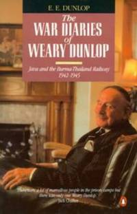 The War Diaries of Weary Dunlop: Java And the Burma-Thailand Railway 1942-1945: Java and the...