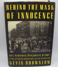 Behind the Mask of Innocence: Sex, Violence, Prejudice, Crime, Films of Social Conscience in the Silent Era