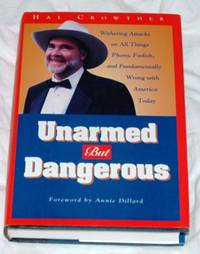 image of Unarmed But Dangerous: Withering Attacks on All Things Phony, Foolish, and Fundamentally Wrong with America Today