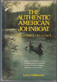 THE AUTHENTIC AMERICAN JOHNBOAT HOW TO BUILD IT, HOW TO USE IT