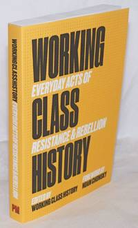 image of Working class history, everyday acts of resistance & rebellion. Foreword by Noam Chomsky