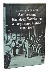image of American Rubber Workers and Organized Labor, 1900-1941