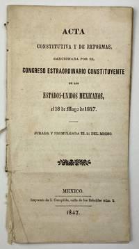 Acta Constitutiva y de Reformas, Sancionada por el Congreso Estraordinario Constituyente de los Estados-Unidos Mexicanos, el 18 de Mayo de 1847