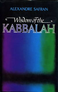 WISDOM OF THE KABBALAH by  Alexandre Safran - First edition - 1991 - from By The Way Books and Biblio.com