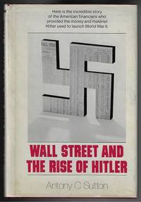 Wall Street and the Rise of Hitler  (TRUE FIRST EDITION)