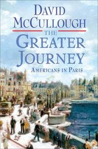 The Greater Journey : Americans in Paris by David McCullough - Hardcover - 2011 - from ThriftBooks (SKU: G1416571760I3N00)