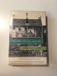 A History of Doll Houses Four Centuries of the Domestic World in Miniature