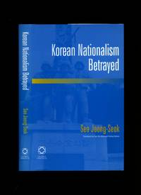 Korean Nationalism Betrayed by  and Pankaj Mohan University of Sydney  Academy of Korean Studies - First Edition - 2007 - from Little Stour Books PBFA and Biblio.co.uk