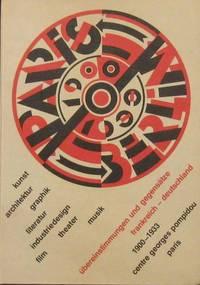 Paris - Berlin 1900-1933: Ubereinstimmungen und Gegensatze Frankreich-Deutschland. Kunst, Architektur, Graphik, Literatur, Industriedesign, Film, Theater, Musik.