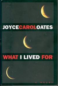 What I Lived For by  Joyce Carol Oates - First Edition - 1994 - from Nan's Book Shop (SKU: 001285)