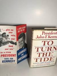 image of TO TURN THE TIDE: A SELECTION FROM PRESIDENT JOHN F. KENNEDY'S PUBLIC  STATEMENTS FROM HIS ELECTION THROUGH THE 1961 ADJOURNMENT OF CONGRESS,  SETTING FORTH THE GOALS OF HIS FIRST LEGISLATIVE YEAR
