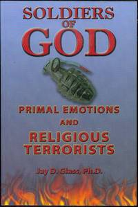 Soldiers of God: Primal Emotions and Religious Terrorists by  Jay D Glass - Paperback - Signed - 2004 - from Bookmarc's and Biblio.com