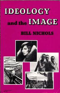 Ideology and the Image Social Representation in the Cinema and Other Media by  Bill Nichols - Paperback - 1st Edition - 1981 - from Adelaide Booksellers and Biblio.co.uk