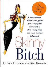 image of Skinny Bitch: A No-Nonsense, Tough-Love Guide for Savvy Girls Who Want To Stop Eating Crap and Start Looking Fabulous!