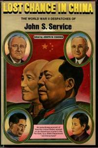 image of Lost Chance In China: The World War II Despatches Of John S. Service