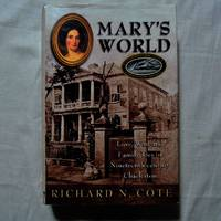Mary's World: Love, War, and Family Ties in Nineteenth-century Charleston by  Richard N Cote - Hardcover - from AzioMedia.com and Biblio.com