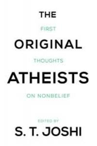 The Original Atheists: First Thoughts on Nonbelief by S.T. Joshi - Paperback - 2014-09-05 - from Books Express and Biblio.com
