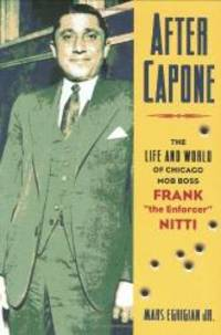 """After Capone: The Life and World of Chicago Mob Boss Frank The Enforcer""""""""..."""