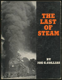 image of The Last of Steam: a billowing pictorial pageant of the waning years of steam railroading in the United States
