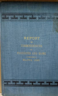 Report of the Commissioners of Inland Fisheries and Game for the State of  Maine for the Year 1898