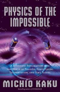 Physics of the Impossible : A Scientific Exploration into the World of Phasers, Force Fields,...