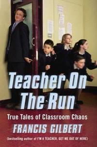 Teacher on the Run: The Further Trials of an Inner-City School Teacher: True Tales of Classroom Chaos