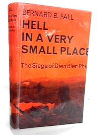 Hell in a very small place: The siege of Dien Bien Phu by  Bernard B Fall - Hardcover - 1967 - from The World of Rare Books and Biblio.com