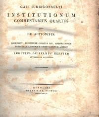 Gaii Iurisconsulti Institutionum commentarius quartus sive de Actionibus. by  August Wilhelm Heffter - Paperback - 1827 - from Inanna Rare Books Ltd. (SKU: 19472AB)