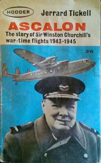 Ascalon the Story of Sir Winston Churchill's War-time Flights 1943-1945 by  Jerrard Tickell - Paperback - First Edition. - 1964 - from Always Books (SKU: 14805)