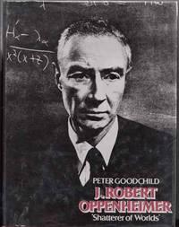 J. Robert Oppenheimer 'Shatterer of Worlds'