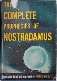 The Complete Prophecies of Nostradamus. Translated, Edited and Interpreted by Henry C. Roberts.