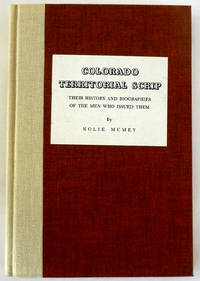 Colorado Territorial Scrip Their History and Biographies of the Men Who Issued Them