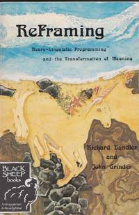 Reframing: Neuro-Linguistic Programming and the Transformation of Meaning