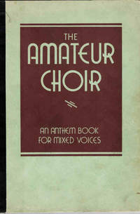 The Amateur Choir: A Collection of Easy Anthems and Songs for Young People's, Beginner's, and Temporary Choirs