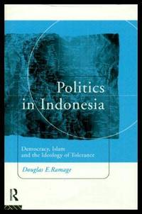 POLITICS IN INDONESIA - Democracy, Islam and the Ideology of Tolerance
