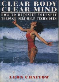 CLEAR BODY, CLEAR MIND : HOW TO DETOXIFY YOURSELF THROUGH SELF-HELP  TECHNIQUES