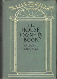 The House-Owner's Book, A manual for the helpful guidance of those who are interested in the building or conduct of homes, illustrated with cuts and diagrams