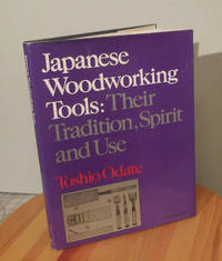 Japanese Woodworking Tools: Their Tradition, Spirit, and Use by  Toshio Odate - Hardcover - 1984 - from Milliway's Books (SKU: CNL1.082)