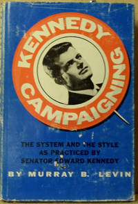 Kennedy Campaigning:  The System and the Style As Practised by Senator  Edward Kennedy
