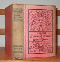 Progress in Women's Education in the British Empire. Being the Report of the Education Section, Victorian Era