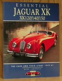 Essential Jaguar XK, XK120/140/150: The Cars and Their Story 1949-61