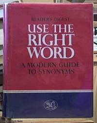image of Use the Right Word; Modern Guide to Synonyms and Related Words, Lists of Antonyms, Copious Cross-References, A Complete and Legible Index