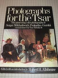 Photographs for the Tsar: The Pioneering Color Photography of Sergei Mikhailovich...