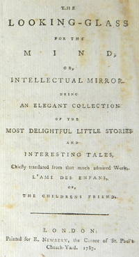 The Looking-Glass for the Mind; or, Intellectual Mirror. Being an elegant Collection of the most...