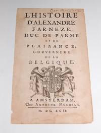 LÕHistoire DÕAlexandre Farneze Duc De Parme Et De Plaizance, Gouvermour De La...