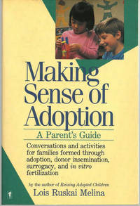 MAKING SENSE OF ADOPTION A Parent's Guide by  Lois Ruskai Melina - Paperback - Fourth Printing - 1989 - from Gibson's Books and Biblio.com