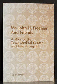 Mr. John H. Freeman and Friends: A Story of the Texas Medical Center and How It Began