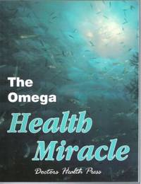 THE OMEGA HEALTH MIRACLE by Doctors Health Press - Paperback - First Edition - 2006 - from Ravenswood Books and Biblio.co.uk